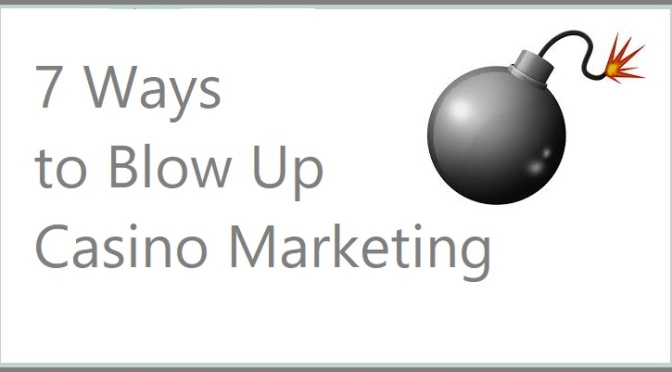 7 Ways to Blow Up Casino Marketing